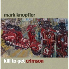 Mark Knopfler - Kill To Get-Crimson